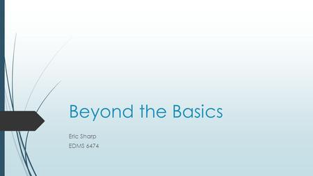 Beyond the Basics Eric Sharp EDMS 6474. Types of Software Support Tools  Materials generators  Data collection and analysis tools  Testing and grading.