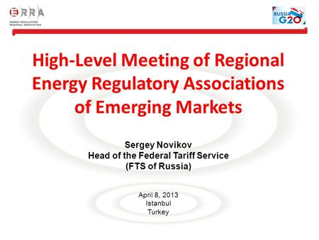 High-Level Meeting of Regional Energy Regulatory Associations of Emerging Markets Sergey Novikov Head of the Federal Tariff Service (FTS of Russia) April.