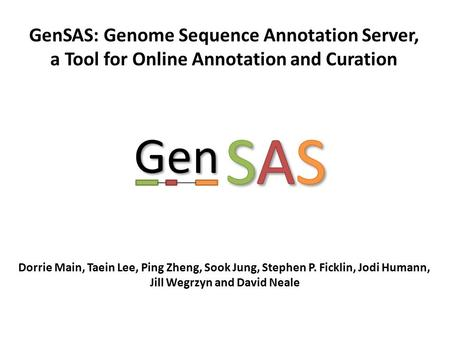 GenSAS: Genome Sequence Annotation Server, a Tool for Online Annotation and Curation Dorrie Main, Taein Lee, Ping Zheng, Sook Jung, Stephen P. Ficklin,