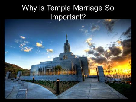 Why is Temple Marriage So Important?. Why should I work so hard to marry in the temple? Thus, to achieve our greatest potential we must work to achieve.