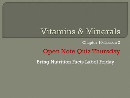 Chapter 10: Lesson 2 Open Note Quiz Thursday Bring Nutrition Facts Label Friday.