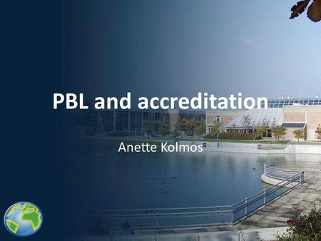PBL and accreditation Anette Kolmos. Research on engineering education and PBL 18 PhD studerende – Creativity and mega projects (satellit) – Organisational.