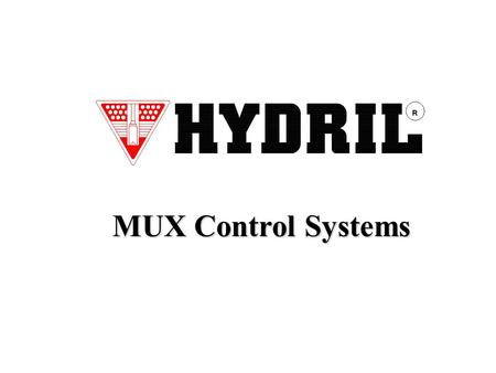MUX Control Systems. 2 Multiplex Control System 3 MUX System - Key Features Designed and tested for continuous operation in 10,000 feet of water Designed.