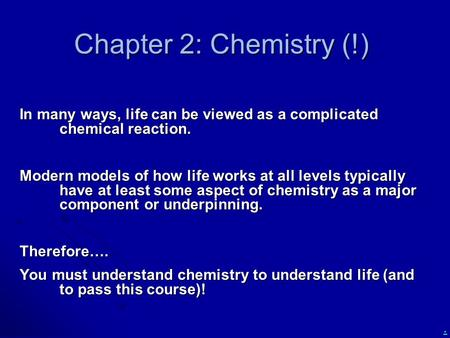 Chapter 2: Chemistry (!) In many ways, life can be viewed as a complicated chemical reaction. Modern models of how life works at all levels typically have.