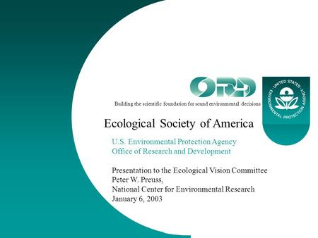 1/6/2003ESA Ecological Vision Committee Building the scientific foundation for sound environmental decisions U.S. Environmental Protection Agency Office.