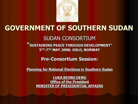 "GOVERNMENT OF SOUTHERN SUDAN SUDAN CONSORTIUM "" SUSTAINING PEACE THROUGH DEVELOPMENT"" 5 TH -7 TH MAY 2008; OSLO, NORWAY Pre-Consortium Session: Planning."