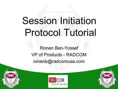 Session Initiation Protocol Tutorial Ronen Ben-Yossef VP of Products - RADCOM