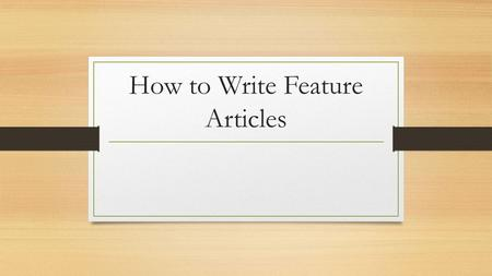 How to Write Feature Articles