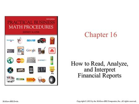 Chapter 16 How to Read, Analyze, and Interpret Financial Reports McGraw-Hill/Irwin Copyright © 2011 by the McGraw-Hill Companies, Inc. All rights reserved.