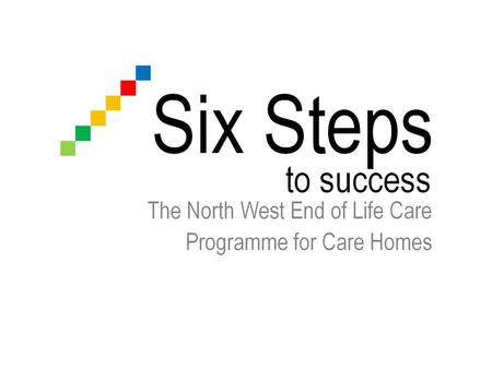 Concept To develop a low cost, consistent end of life care programme, available to all care homes. It will support the development of nominated staff.