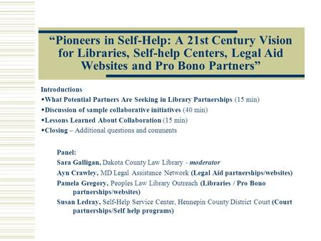 """Pioneers in Self-Help: A 21st Century Vision for Libraries, Self-help Centers, Legal Aid Websites and Pro Bono Partners"" Introductions  What Potential."