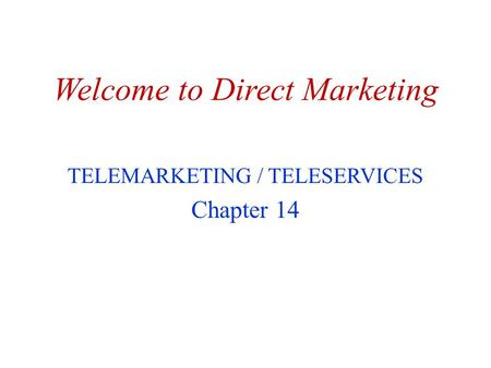 Welcome to Direct Marketing TELEMARKETING / TELESERVICES Chapter 14.