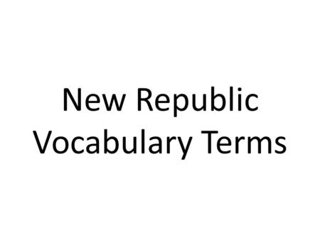 New Republic Vocabulary Terms. inauguration the ceremony in which the president takes the oath of office 1.
