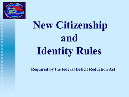 New Citizenship and Identity Rules Required by the federal Deficit Reduction Act.