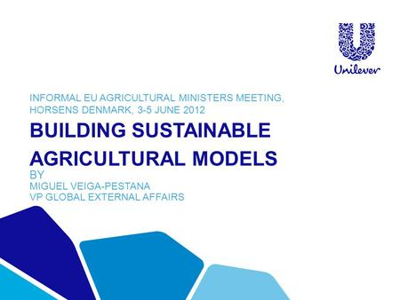BUILDING SUSTAINABLE AGRICULTURAL MODELS BY MIGUEL VEIGA-PESTANA VP GLOBAL EXTERNAL AFFAIRS INFORMAL EU AGRICULTURAL MINISTERS MEETING, HORSENS DENMARK,