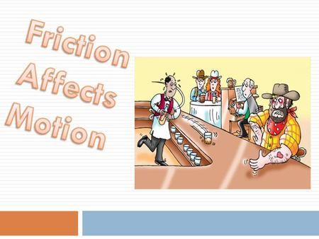 Friction is a force that opposes the motion between two surfaces that are in contact  is a force that opposes the motion between two surfaces that are.