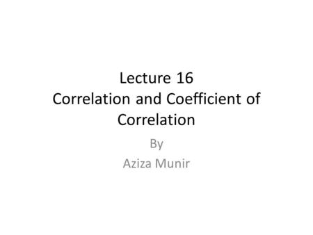 Lecture 16 Correlation and Coefficient of Correlation