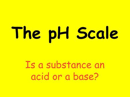 The pH Scale Is a substance an acid or a base?. ACIDS An acid is a compound that increases the number of hydrogen ions when dissolved in water (H+) An.
