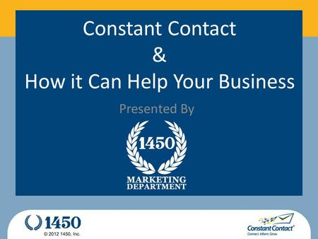Constant Contact & How it Can Help Your Business Presented By.