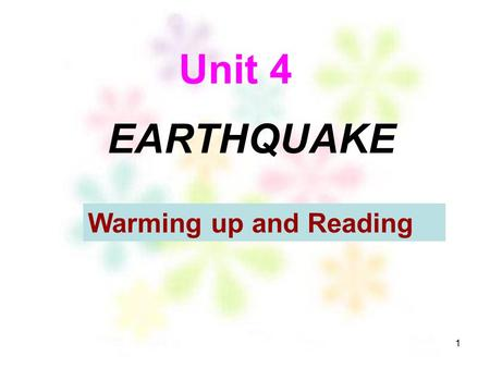 1 Unit 4 Warming up and Reading EARTHQUAKE 2 What disaster are they? Warming up.