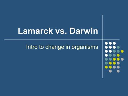 Lamarck vs. Darwin Intro to change in organisms. What is a theory? Theory = the most probable explanation for a large set of data based on the best available.