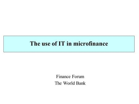 The use of IT in microfinance Finance Forum The World Bank.