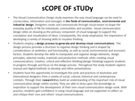 SCOPE OF sTUDy The Visual Communication Design study examines the way visual language can be used to convey ideas, information and messages in the fields.
