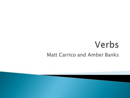 Matt Carrico and Amber Banks.  1) Regular Forms have four forms. Base Form-s Form-ing Form (Present particle) -ed Form (Past Form or Past Participle)