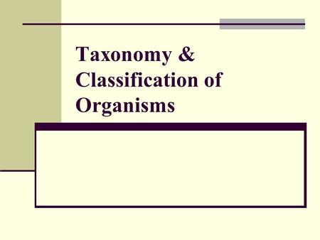 Taxonomy & Classification of Organisms What is Classification? Classification is the grouping of information or objects based on similarities. Taxonomy.