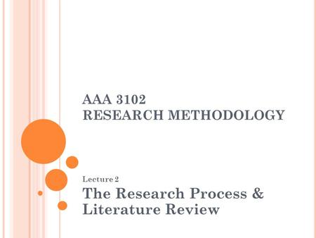 AAA 3102 RESEARCH METHODOLOGY Lecture 2 The Research Process & Literature Review.