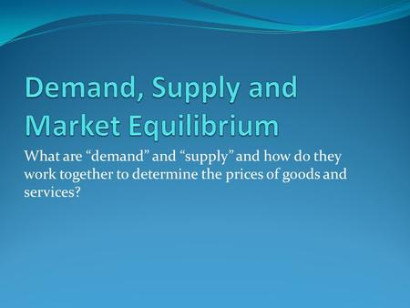 Demand, Supply and Market Equilibrium