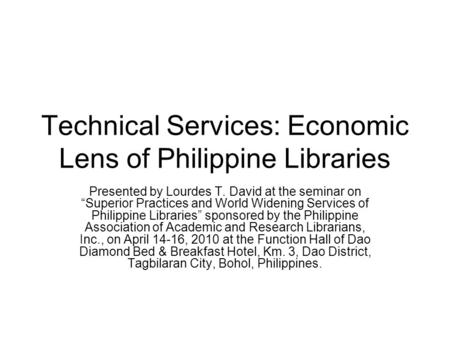 "Technical Services: Economic Lens of Philippine Libraries Presented by Lourdes T. David at the seminar on ""Superior Practices and World Widening Services."