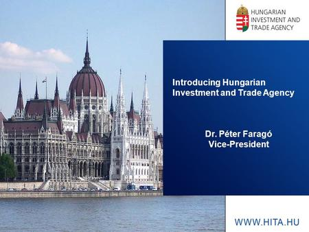 Introducing Hungarian Investment and Trade Agency Dr. Péter Faragó Vice-President.