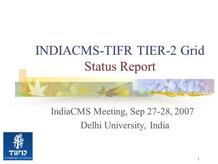 1 INDIACMS-TIFR TIER-2 Grid Status Report IndiaCMS Meeting, Sep 27-28, 2007 Delhi University, India.