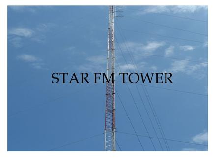 STAR FM TOWER. Star FM – who we are Leading pioneering radio broadcast within Northern Kenya and Somalia region Broadcast 24 hours a day – target audience.