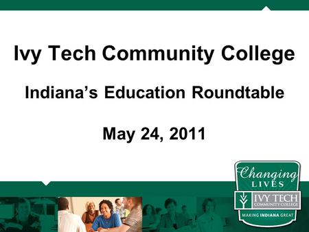 Ivy Tech Community College Indiana's Education Roundtable May 24, 2011.