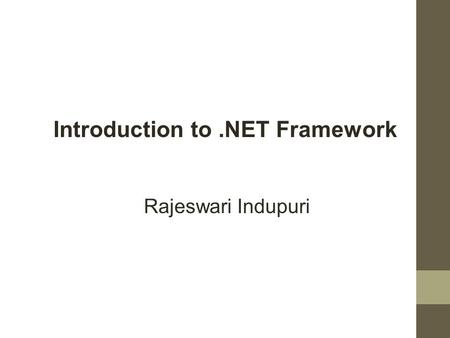 Rajeswari Indupuri Introduction to.NET Framework.