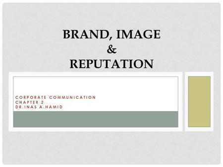 CORPORATE COMMUNICATION CHAPTER 2 DR.INAS A.HAMID BRAND, IMAGE & REPUTATION.