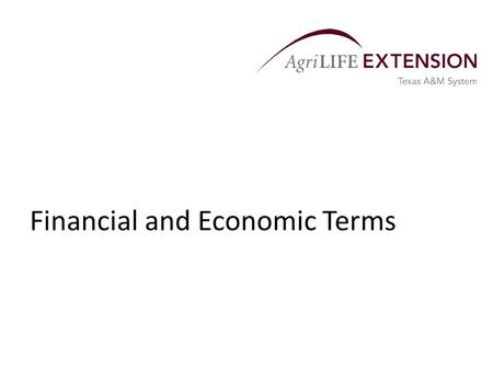 Financial and Economic Terms. General Accounting and Financing Terms  Generally Accepted Accounting Principles (GAAP) – Concepts, philosophies and procedures.
