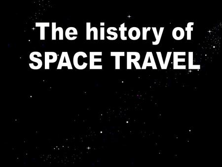 The history of SPACE TRAVEL.