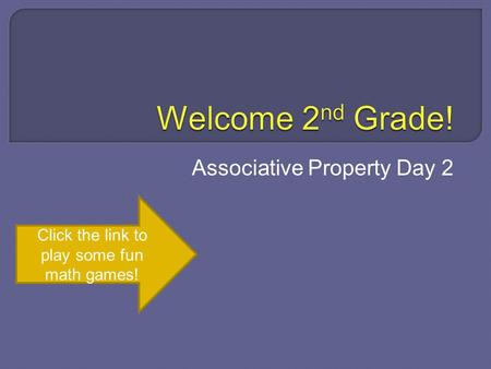 Associative Property Day 2 Click the link to play some fun math games!