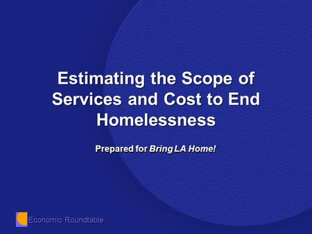 Economic Roundtable Estimating the Scope of Services and Cost to End Homelessness Prepared for Bring LA Home!