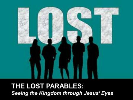 THE LOST PARABLES: Seeing the Kingdom through Jesus' Eyes.