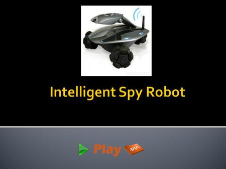  A Spy robot is a mobile robot that can go through any neighborhood for the mission of your rescue team.  As the name suggests, Spy robot is a rescue.