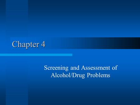 Chapter 4 Screening and Assessment of Alcohol/Drug Problems.