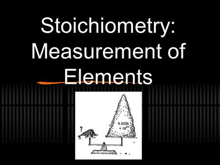 "Stoichiometry: Measurement of Elements. Formula Weights Sum of the atomic weights (amu) of each atom in a chemical formula. Called ""molecular weight"""