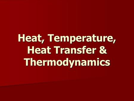 Heat, Temperature, Heat Transfer & Thermodynamics