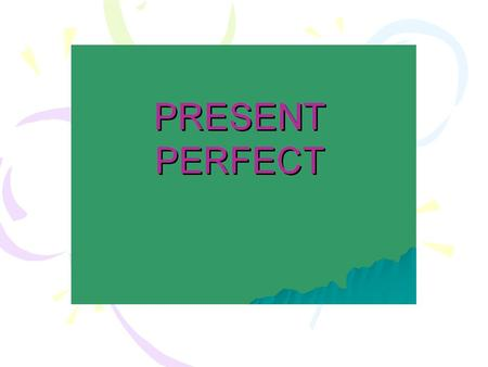 PRESENT PERFECT The Present Perfect Tense is formed by 2 things: the auxiliary verb HAVE and HAS the PAST PARTICIPLE. For irregular verbs, use the participle.