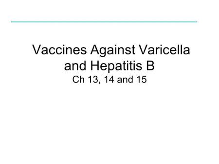 Vaccines Against Varicella and Hepatitis B Ch 13, 14 and 15