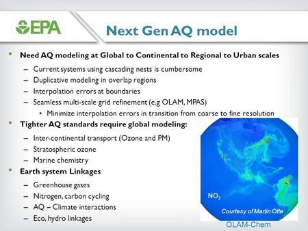 Next Gen AQ model Need AQ modeling at Global to Continental to Regional to Urban scales – Current systems using cascading nests is cumbersome – Duplicative.
